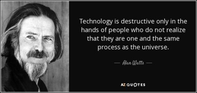 quote-technology-is-destructive-only-in-the-hands-of-people-who-do-not-realize-that-they-are-alan-watts-30-84-57